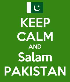 Poster: KEEP CALM AND Salam PAKISTAN