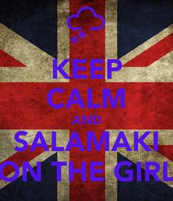 Poster: KEEP CALM AND SALAMAKI ON THE GIRL