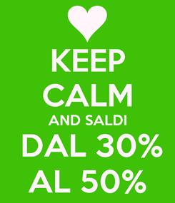 Poster: KEEP CALM AND SALDI  DAL 30% AL 50%