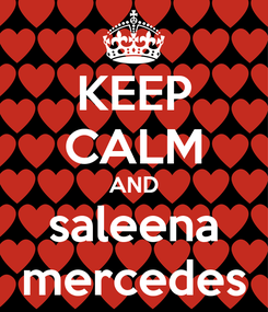 Poster: KEEP CALM AND saleena mercedes
