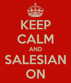 Poster: KEEP CALM AND SALESIAN ON