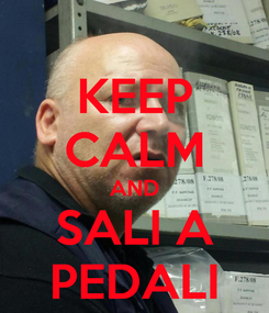 Poster: KEEP CALM AND SALI A PEDALI