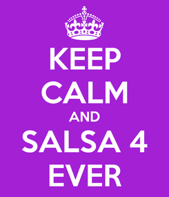Poster: KEEP CALM AND SALSA 4 EVER