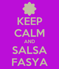 Poster: KEEP CALM AND SALSA FASYA