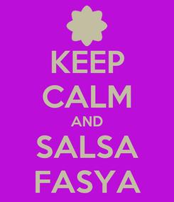 Poster: KEEP CALM AND SALSA FASYA