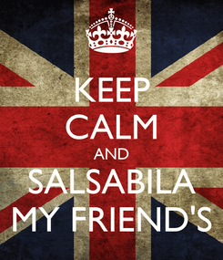 Poster: KEEP CALM AND SALSABILA MY FRIEND'S