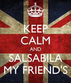 Poster: KEEP CALM AND SALSABILA MY FRIEND'S