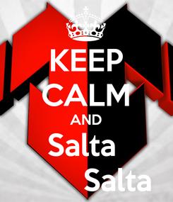 Poster: KEEP CALM AND Salta         Salta