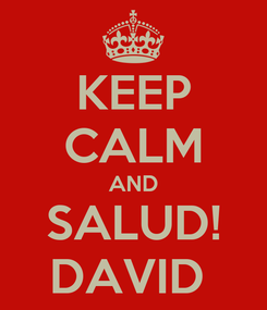 Poster: KEEP CALM AND SALUD! DAVID