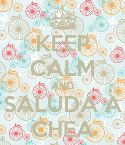 Poster: KEEP CALM AND SALUDA A CHEA