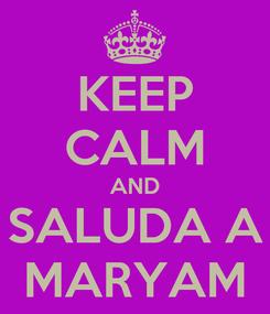 Poster: KEEP CALM AND SALUDA A MARYAM