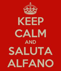 Poster: KEEP CALM AND SALUTA ALFANO