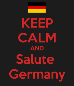 Poster: KEEP CALM AND Salute  Germany
