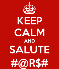 Poster: KEEP CALM AND SALUTE #@R$#