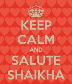 Poster: KEEP CALM AND SALUTE SHAIKHA