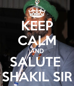 Poster: KEEP CALM AND SALUTE  SHAKIL SIR