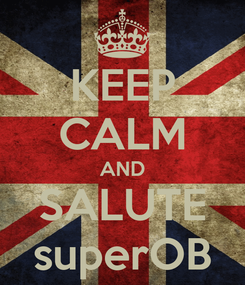 Poster: KEEP CALM AND SALUTE superOB