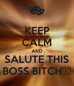 Poster: KEEP CALM AND SALUTE THIS BOSS BITCH🖕🖕