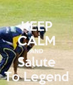 Poster: KEEP CALM AND Salute To Legend
