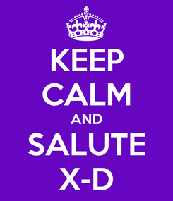 Poster: KEEP CALM AND SALUTE X-D