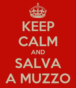 Poster: KEEP CALM AND SALVA A MUZZO