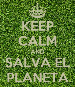 Poster: KEEP CALM AND SALVA EL PLANETA