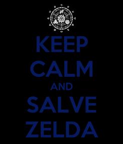 Poster: KEEP CALM AND SALVE ZELDA
