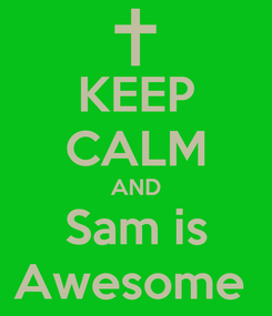 Poster: KEEP CALM AND Sam is Awesome