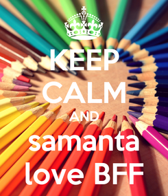 Poster: KEEP CALM AND samanta love BFF