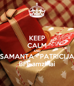 Poster: KEEP CALM AND SAMANTA - PATRICIJA BFF amzinai