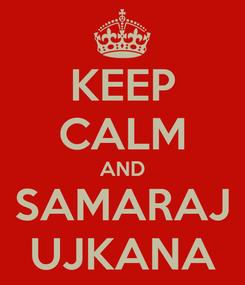 Poster: KEEP CALM AND SAMARAJ UJKANA
