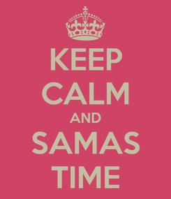 Poster: KEEP CALM AND SAMAS TIME