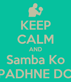 Poster: KEEP CALM AND Samba Ko PADHNE DO