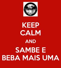 Poster: KEEP CALM AND SAMBE E BEBA MAIS UMA