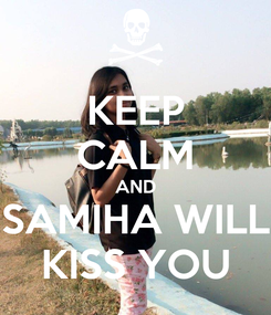 Poster: KEEP CALM AND SAMIHA WILL KISS YOU
