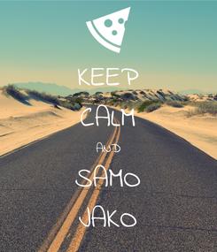 Poster: KEEP CALM AND SAMO JAKO