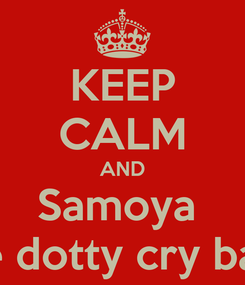 Poster: KEEP CALM AND Samoya  the dotty cry baby