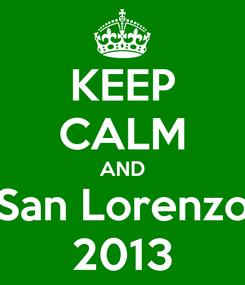 Poster: KEEP CALM AND San Lorenzo 2013