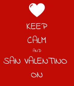 Poster: KEEP CALM AND SAN VALENTINO  ON