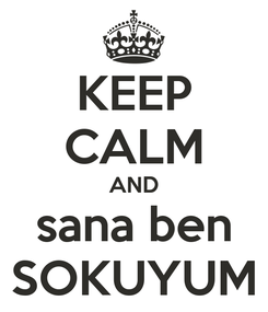 Poster: KEEP CALM AND sana ben SOKUYUM