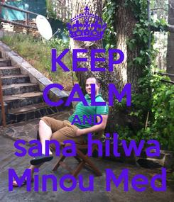 Poster: KEEP CALM AND sana hilwa Minou Med