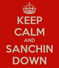 Poster: KEEP CALM AND SANCHIN DOWN