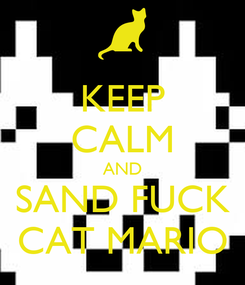 Poster: KEEP CALM AND SAND FUCK CAT MARIO