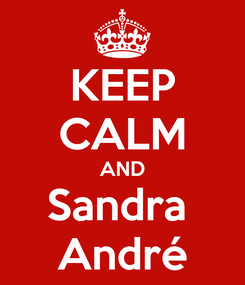 Poster: KEEP CALM AND Sandra  André