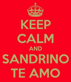 Poster: KEEP CALM AND SANDRINO TE AMO
