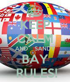 Poster: KEEP CALM AND    SANDY BAY  RULES!
