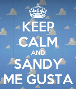 Poster: KEEP CALM AND SANDY ME GUSTA