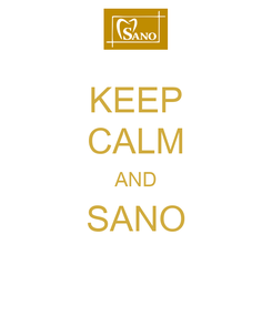 Poster: KEEP CALM AND SANO