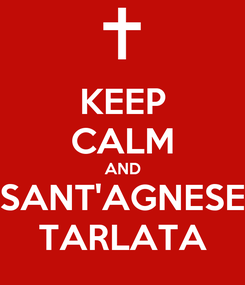 Poster: KEEP CALM AND SANT'AGNESE TARLATA