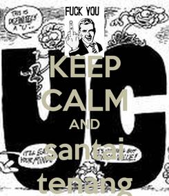 Poster: KEEP CALM AND santai tenang